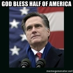 Mitt Romney Meme - God Bless Half Of America