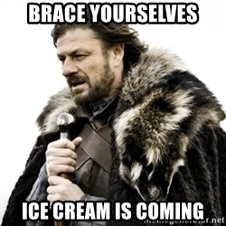 Ned Stark 111 - Brace yourselves Ice cream is coming