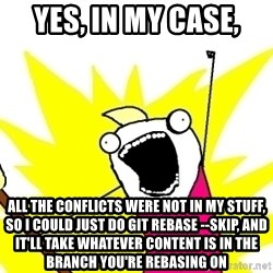 X ALL THE THINGS - yes, in my case, all the conflicts were not in my stuff, so i could just do git rebase --skip, and it'll take whatever content is in the branch you're rebasing on