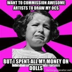 Doll People - Want to commission awesome artists to draw my OCs But I spent all my money on dolls