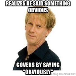 """Stupid Opie - realizes he said something obvious covers by saying """"obviously"""""""