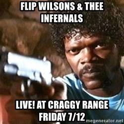 Pulp Fiction - Flip Wilsons & Thee Infernals  LIVE! at Craggy Range     Friday 7/12