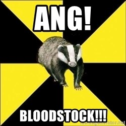 PuffBadger - ANG! BLOODSTOCK!!!
