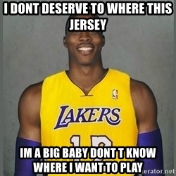 Dwight Howard Lakers - I dont deserve to where this Jersey IM a big Baby dont t know where i want to play