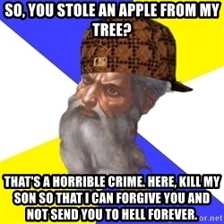 Scumbag God - so, you stole an apple from my tree? that's a horrible crime. here, kill my son so that i can forgive you and not send you to hell forever.