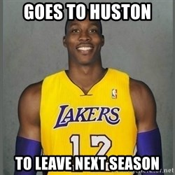 Dwight Howard Lakers - goes to huston  to leave next season