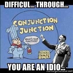 Grammar Nazi - difficul... through... you are an idio...