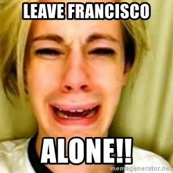 Leave Britney Alone 2 - Leave Francisco ALONE!!
