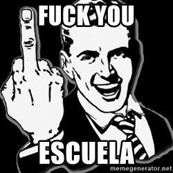 fuck you guy - FUCK YOU ESCUELA