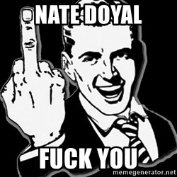 fuck you guy - NATE DOYAL FUCK YOU
