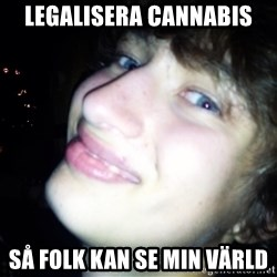 Quotable Filip - legalisera cannabis så folk kan se min värld