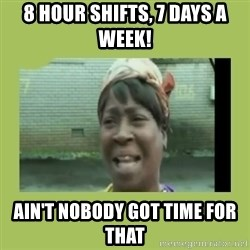 Sugar Brown - 8 hour shifts, 7 days a week! Ain't nobody got time for that