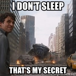 That's my secret - I DON'T SLEEP THAT'S MY SECRET