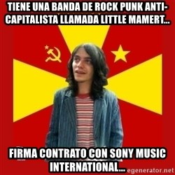 chairo - TIENE UNA BANDA DE ROCK PUNK ANTI-CAPITALISTA LLAMADA LITTLE MAMERT... FIRMA CONTRATO CON SONY MUSIC INTERNATIONAL...
