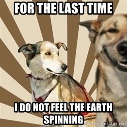 Stoner dogs concerned friend - for the last time i do not feel the earth spinning