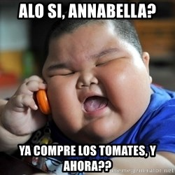 Fat asian kid on phone - ALO SI, ANNABELLA? YA COMPRE LOS TOMATES, Y AHORA??