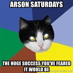 Winnipeg Cat - Arson Saturdays the huge success you've feared it would be