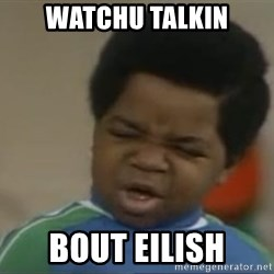 Gary Coleman II - watchu talkin bout Eilish