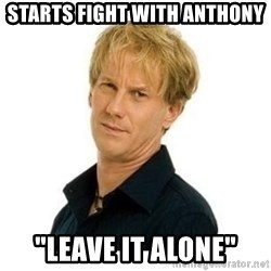 """Stupid Opie - starts fight with anthony """"leave it alone"""""""