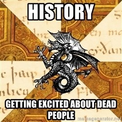 History Major Heraldic Beast - History Getting Excited About Dead People
