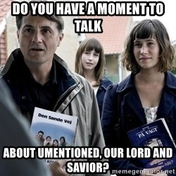 jehovahs witness - do you have a moment to talk about umentioned, our lord and savior?