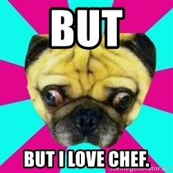 Perplexed Pug - BUt But I love chef.