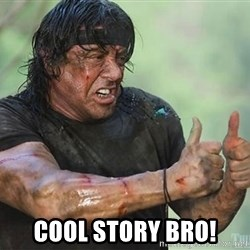 rambo thumbs up -  Cool story bro!