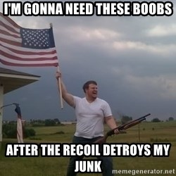 american flag shotgun guy - I'm gonna need these boobs after the recoil detroys my junk
