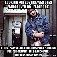 ZOE GREAVES TIMMINS ONTARIO - Looking for Zoe Greaves DTES Vancouver BC   Facebook https://www.facebook.com/pages/Looking-for-Zoe-Greaves-DTES-Vancouver-BC/145980532157989