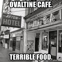 RANDY KENDALL  AFTON HOTEL SLUMLORD - OVALTINE CAFE. TERRIBLE FOOD.