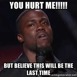 Kevin Hart Face - YOU HURT ME!!!!! but believe this will be the last time