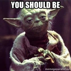 Yoda - YOU SHOULD BE