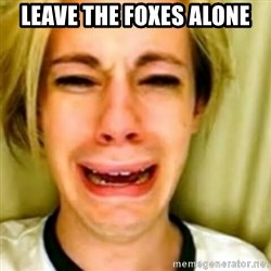Leave Britney Alone 2 - leave the foxes alone