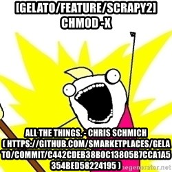 X ALL THE THINGS - [gelato/feature/scrapy2] chmod -x all the things. - Chris Schmich ( https://github.com/smarketplaces/gelato/commit/c442cdeb38b0c13805b7cca1a5354bed58224195 )