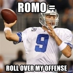 Tonyromo - Romo = Roll over my offense