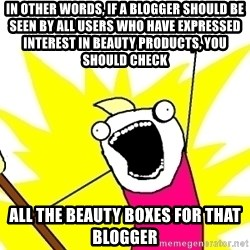 X ALL THE THINGS - in other words, if a blogger should be seen by all users who have expressed interest in beauty products, you should check all the beauty boxes for that blogger