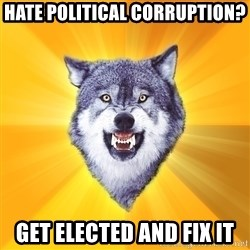 Courage Wolf - Hate Political Corruption?  Get Elected and Fix it