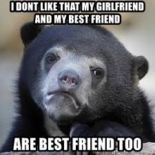 Sad Confession Bears - I DONT LIKE THAT MY GIRLFRIEND AND MY BEST FRIEND ARE BEST FRIEND TOO