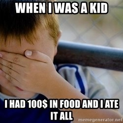 Confession Kid 1 - WHEN I WAS A KID I HAD 100$ IN FOOD AND I ATE IT ALL