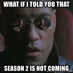 """Morpheus """"what if I told you"""" - What if i told you that  season 2 is not coming"""