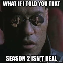 """Morpheus """"what if I told you"""" - what if i told you that season 2 isn't real"""