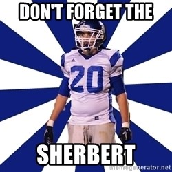 Highschool Football Kid - DON'T FORGET THE  SHERBERT