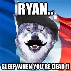 Monsieur Le Courage Wolf - Ryan.. Sleep when you're dead !!