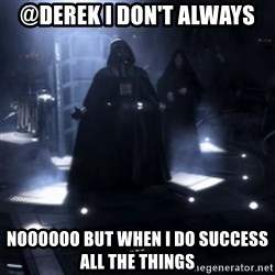 Darth Vader - Nooooooo - @derek i don't always  noooooo but when I do success ALL the things