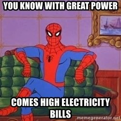 spider manf - you know with great power comes high electricity bills