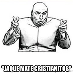 "dr evil austin powers -  ""Jaque mate cristianitos"""