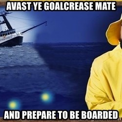 fishstickrick - avast ye goalcrease mate and prepare to be boarded
