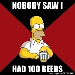Homer Jay Simpson - NOBODY SAW I  HAD 100 BEERS