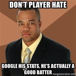 Successful Black Man - don't player hate google his stats, he's actually a good batter