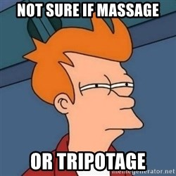 Not sure if troll - Not sure if mAssage or tripotage